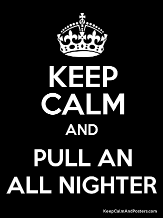 Pulling an All-Nighter - Keep Calm!!1